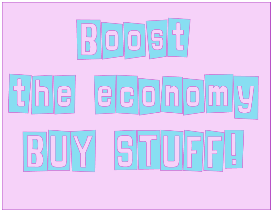 boost the economy buy stuff